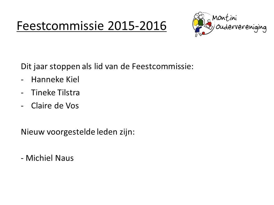 Feestcommissie 2015-2016 Dit jaar stoppen als lid van de Feestcommissie: -Hanneke Kiel -Tineke Tilstra -Claire de Vos Nieuw voorgestelde leden zijn: -