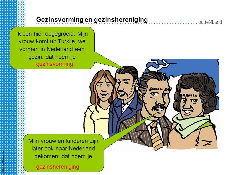 Gezinsvorming en gezinshereniging Mijn vrouw en kinderen zijn later ook naar Nederland gekomen: dat noem je Ik ben hier opgegroeid. Mijn vrouw komt ui