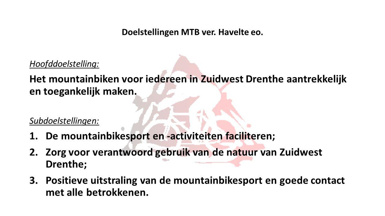 Doelstellingen MTB ver. Havelte eo. Hoofddoelstelling: Het mountainbiken voor iedereen in Zuidwest Drenthe aantrekkelijk en toegankelijk maken. Subdoe