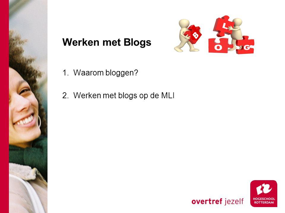 Werken met Blogs 1. Waarom bloggen? 2. Werken met blogs op de MLI