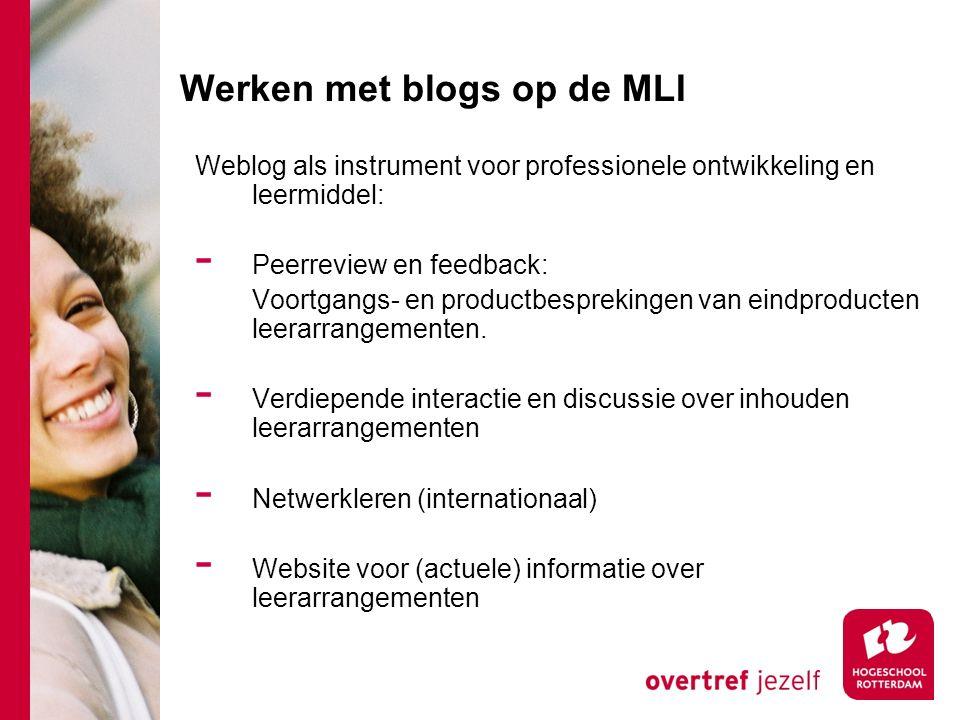 Werken met blogs op de MLI Weblog als instrument voor professionele ontwikkeling en leermiddel: - Peerreview en feedback: Voortgangs- en productbesprekingen van eindproducten leerarrangementen.