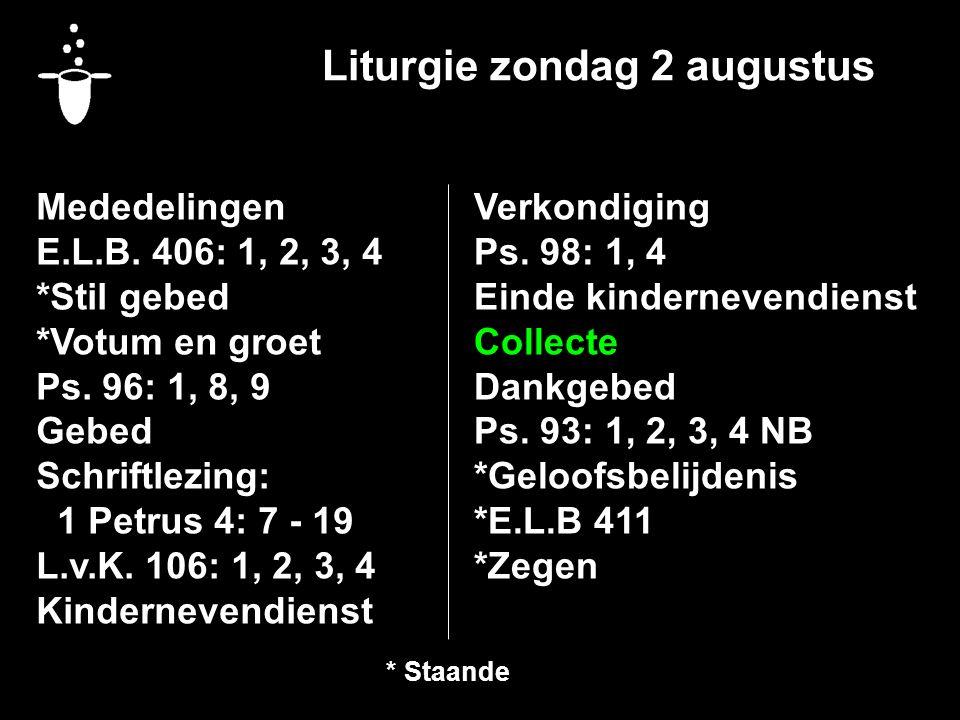Liturgie zondag 2 augustus Mededelingen E.L.B. 406: 1, 2, 3, 4 *Stil gebed *Votum en groet Ps.