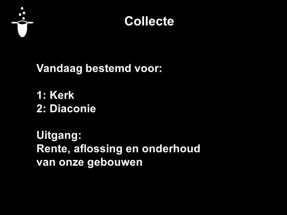 Collecte Vandaag bestemd voor: 1: Kerk 2: Diaconie Uitgang: Rente, aflossing en onderhoud van onze gebouwen