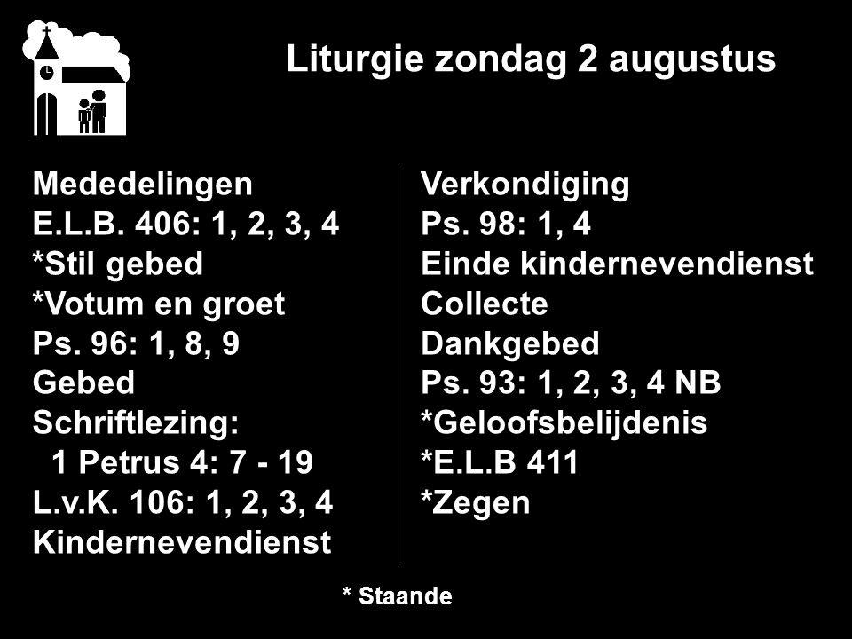 Liturgie zondag 2 augustus Mededelingen E.L.B.406: 1, 2, 3, 4 *Stil gebed *Votum en groet Ps.