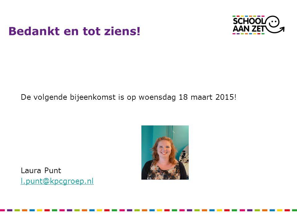 Bedankt en tot ziens! De volgende bijeenkomst is op woensdag 18 maart 2015! Laura Punt l.punt@kpcgroep.nl