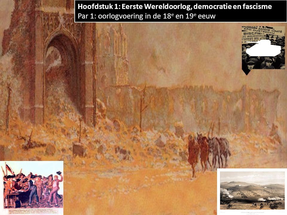 Hoofdstuk 1: Eerste Wereldoorlog, democratie en fascisme Par 1: oorlogvoering in de 18 e en 19 e eeuw