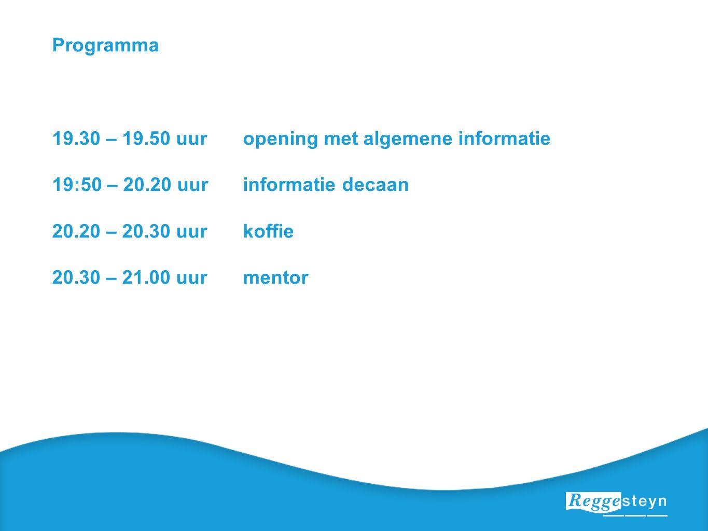 Programma 19.30 – 19.50 uuropening met algemene informatie 19:50 – 20.20 uurinformatie decaan 20.20 – 20.30 uurkoffie 20.30 – 21.00 uurmentor