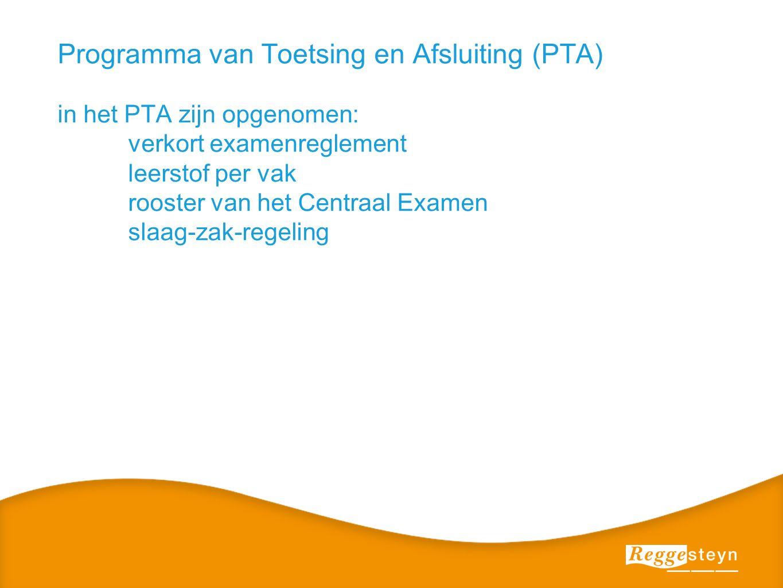 Programma van Toetsing en Afsluiting (PTA) in het PTA zijn opgenomen: verkort examenreglement leerstof per vak rooster van het Centraal Examen slaag-zak-regeling