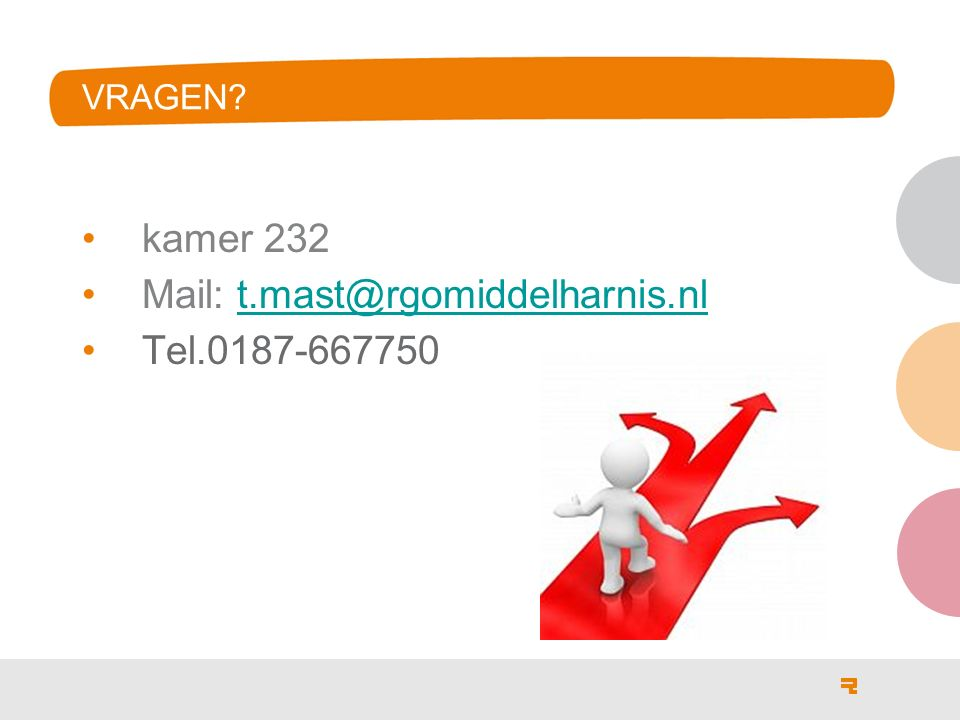 VRAGEN? kamer 232 Mail: t.mast@rgomiddelharnis.nlt.mast@rgomiddelharnis.nl Tel.0187-667750