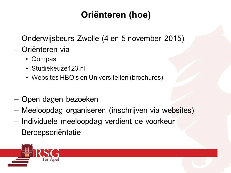Oriënteren (hoe) –Onderwijsbeurs Zwolle (4 en 5 november 2015) –Oriënteren via Qompas Studiekeuze123.nl Websites HBO's en Universiteiten (brochures) –
