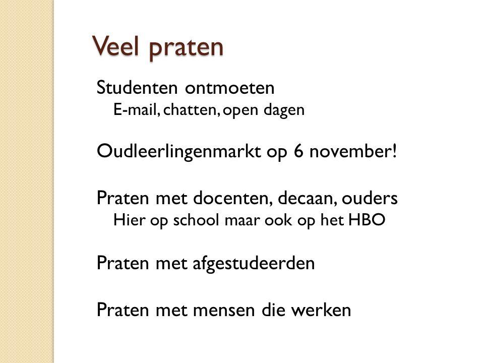 Veel praten Studenten ontmoeten E-mail, chatten, open dagen Oudleerlingenmarkt op 6 november! Praten met docenten, decaan, ouders Hier op school maar