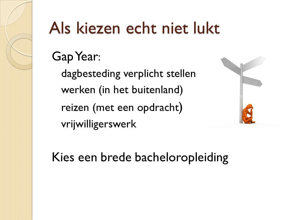 Als kiezen echt niet lukt Gap Year : dagbesteding verplicht stellen werken (in het buitenland) reizen (met een opdracht ) vrijwilligerswerk Kies een b