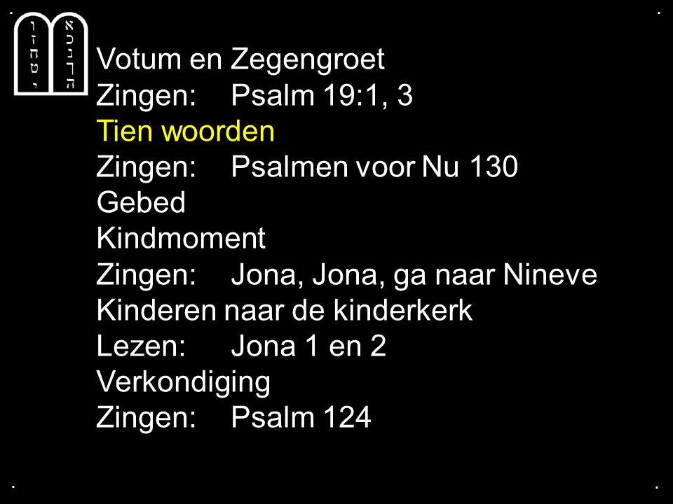 .... Zingen:Psalm 124 Gebed Collecte Zingen:In Jezus' naam Zegen