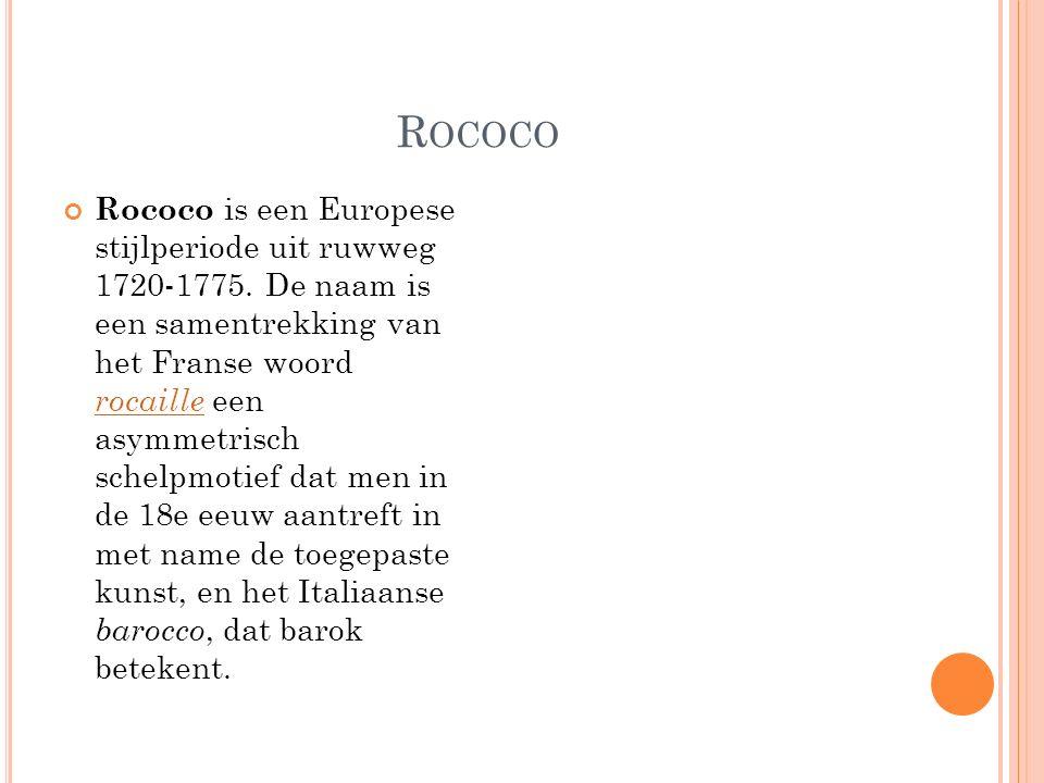R OCOCO Rococo is een Europese stijlperiode uit ruwweg 1720-1775. De naam is een samentrekking van het Franse woord rocaille een asymmetrisch schelpmo