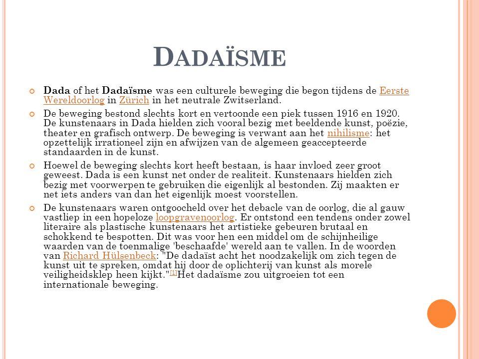 D ADAÏSME Dada of het Dadaïsme was een culturele beweging die begon tijdens de Eerste Wereldoorlog in Zürich in het neutrale Zwitserland.Eerste Wereld