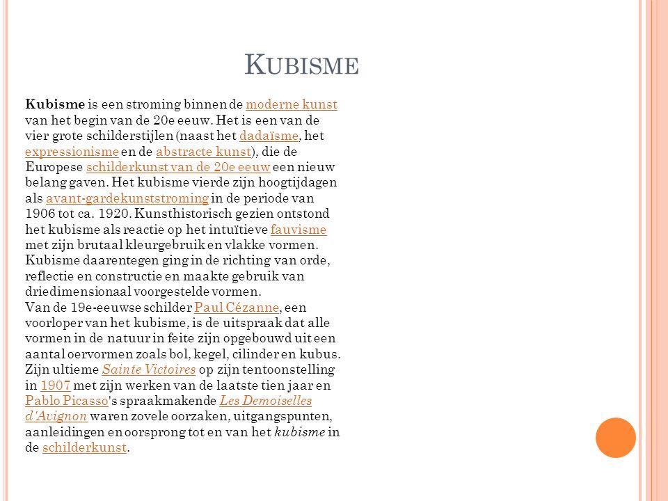 K UBISME Kubisme is een stroming binnen de moderne kunst van het begin van de 20e eeuw. Het is een van de vier grote schilderstijlen (naast het dadaïs