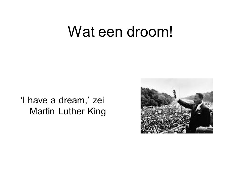 Wat een droom! 'I have a dream,' zei Martin Luther King
