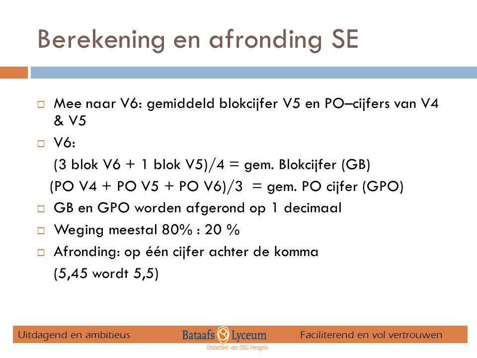 Berekening en afronding SE  Mee naar V6: gemiddeld blokcijfer V5 en PO–cijfers van V4 & V5  V6: (3 blok V6 + 1 blok V5)/4 = gem.