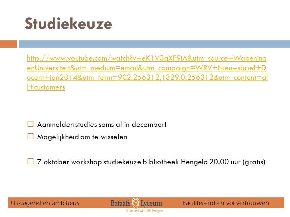 Studiekeuze http://www.youtube.com/watch v=eK1V3qXF9iA&utm_source=Wagening enUniversiteit&utm_medium=email&utm_campaign=WRV+Nieuwsbrief+D ocent+jan2014&utm_term=902.256312.1329.0.256312&utm_content=al l+customers  Aanmelden studies soms al in december.