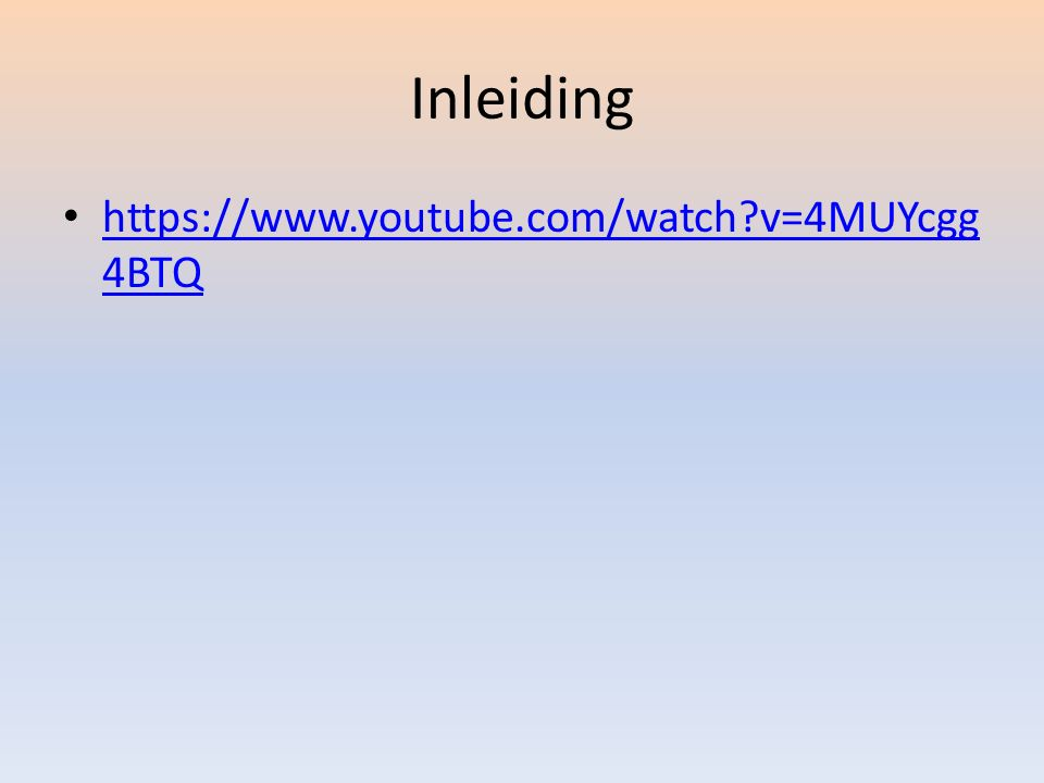 Inleiding https://www.youtube.com/watch?v=4MUYcgg 4BTQ https://www.youtube.com/watch?v=4MUYcgg 4BTQ