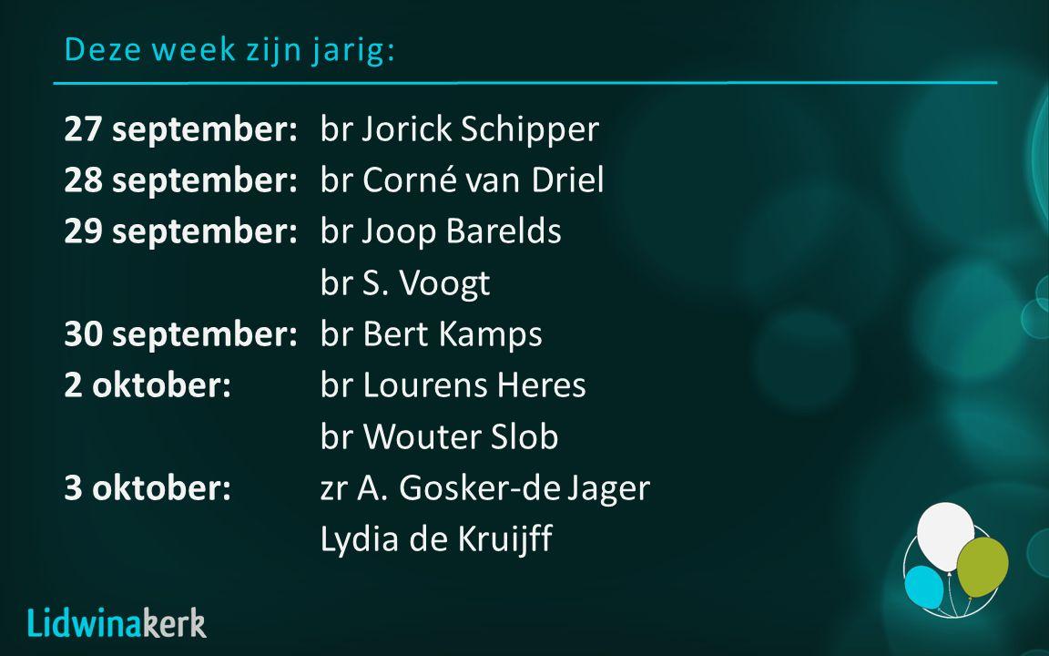 Deze week zijn jarig: 27 september:br Jorick Schipper 28 september:br Corné van Driel 29 september:br Joop Barelds br S. Voogt 30 september:br Bert Ka