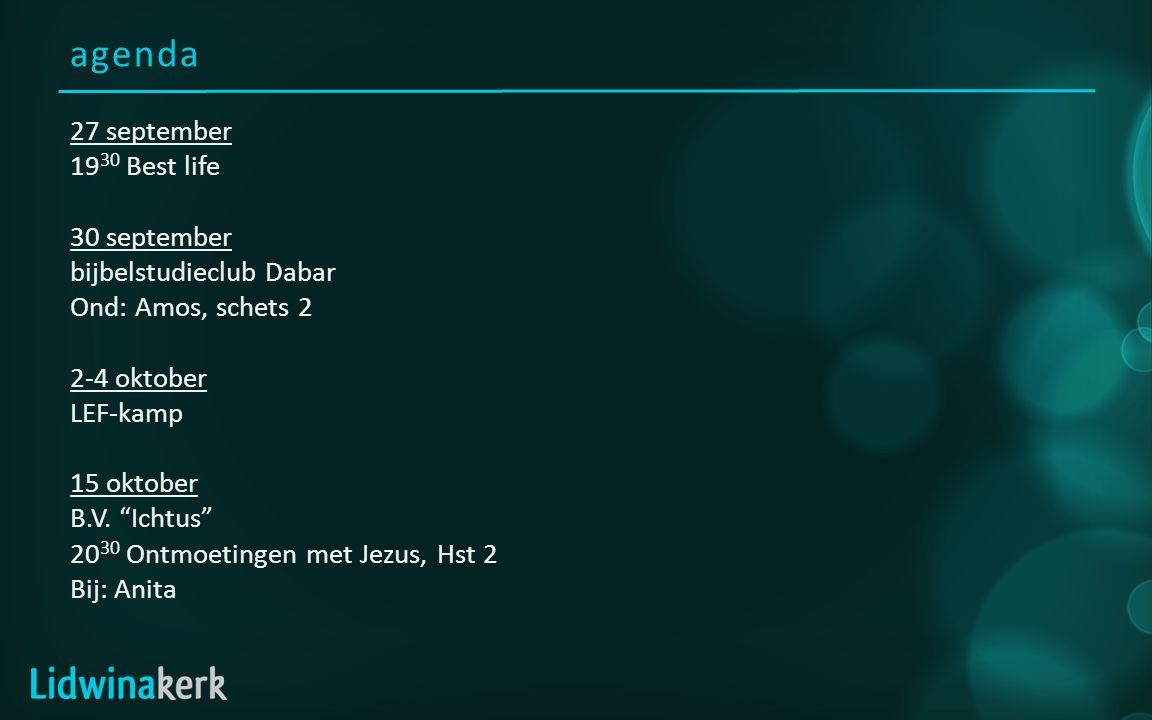 "agenda 27 september 19 30 Best life 30 september bijbelstudieclub Dabar Ond: Amos, schets 2 2-4 oktober LEF-kamp 15 oktober B.V. ""Ichtus"" 20 30 Ontmoe"