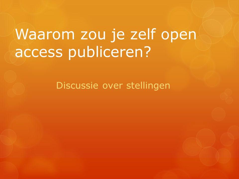 Waarom zou je zelf open access publiceren Discussie over stellingen