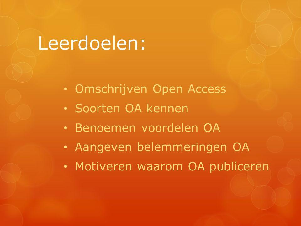Leerdoelen: Omschrijven Open Access Soorten OA kennen Benoemen voordelen OA Aangeven belemmeringen OA Motiveren waarom OA publiceren