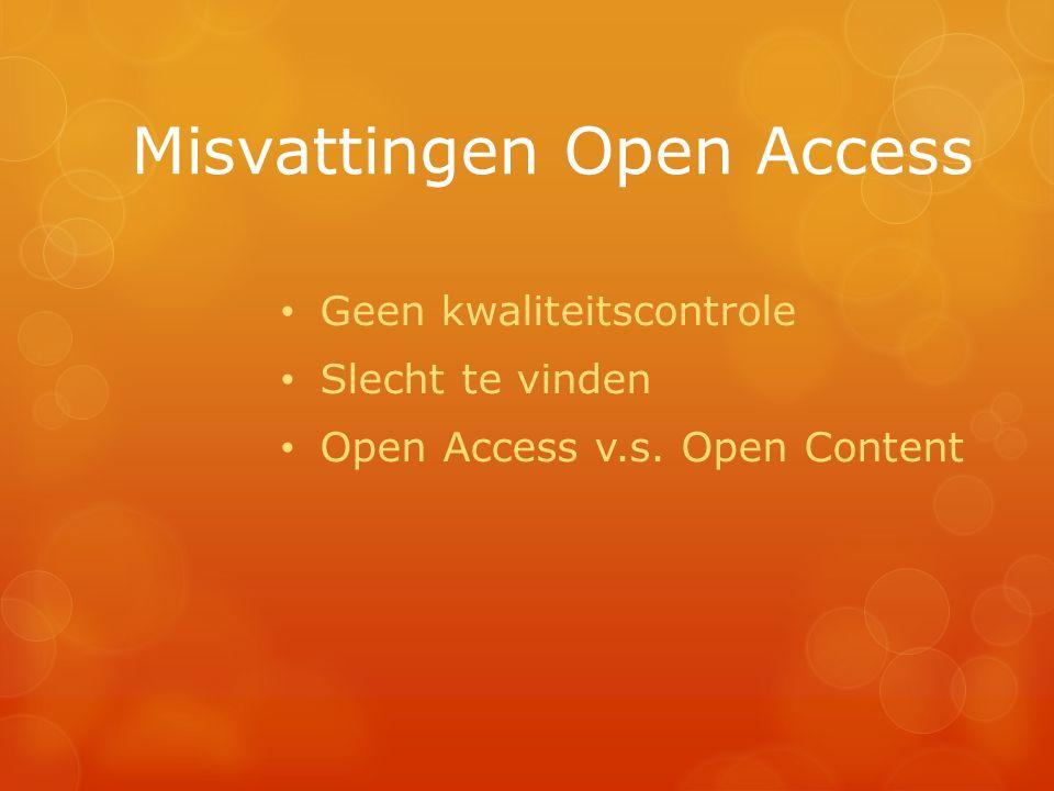 Misvattingen Open Access Geen kwaliteitscontrole Slecht te vinden Open Access v.s. Open Content