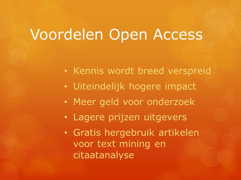 Voordelen Open Access Kennis wordt breed verspreid Uiteindelijk hogere impact Meer geld voor onderzoek Lagere prijzen uitgevers Gratis hergebruik artikelen voor text mining en citaatanalyse