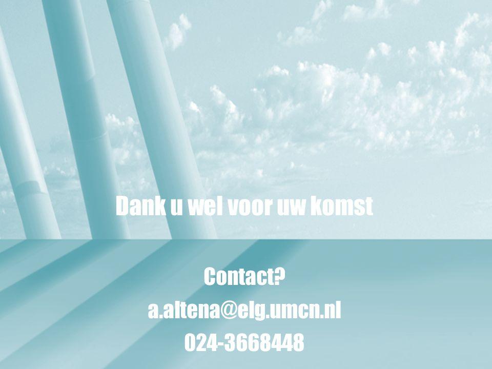Dank u wel voor uw komst Contact? a.altena@elg.umcn.nl 024-3668448