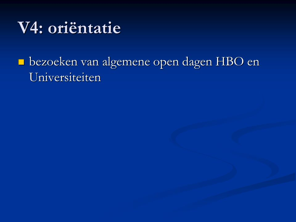 V4: oriëntatie bezoeken van algemene open dagen HBO en Universiteiten bezoeken van algemene open dagen HBO en Universiteiten