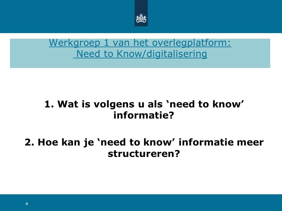 Werkgroep 1 van het overlegplatform: Need to Know/digitalisering 1. Wat is volgens u als 'need to know' informatie? 2. Hoe kan je 'need to know' infor