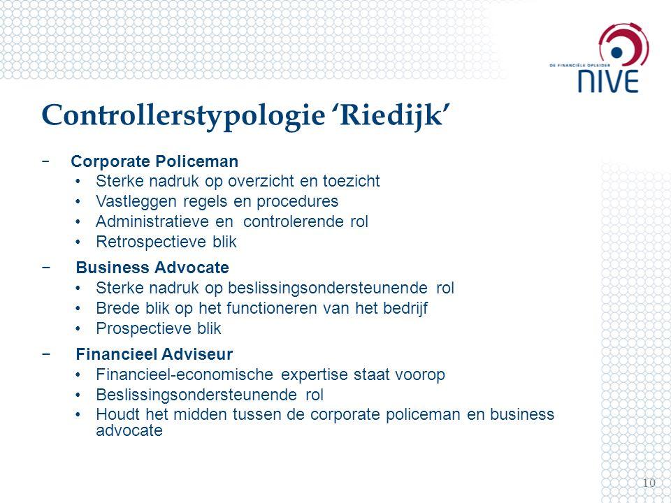 Controllerstypologie 'Riedijk' − Corporate Policeman Sterke nadruk op overzicht en toezicht Vastleggen regels en procedures Administratieve en control