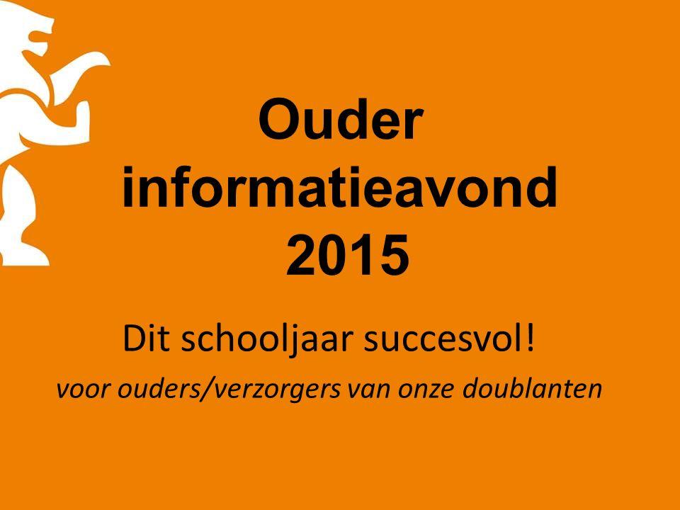 Ouder informatieavond 2015 Dit schooljaar succesvol! voor ouders/verzorgers van onze doublanten