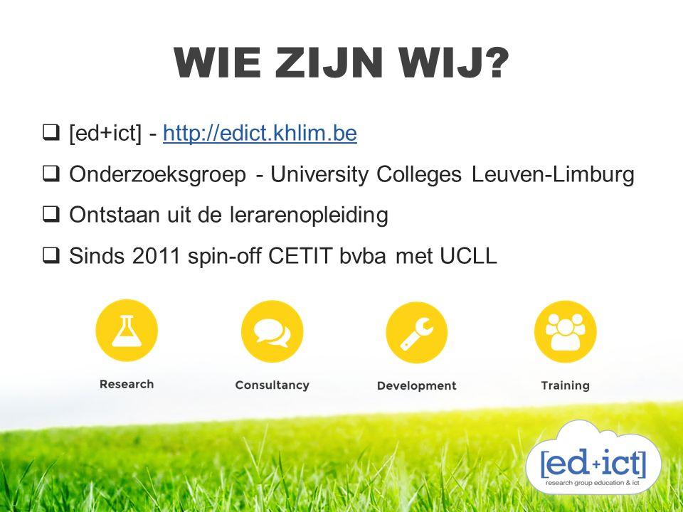 WIE ZIJN WIJ?  [ed+ict] - http://edict.khlim.behttp://edict.khlim.be  Onderzoeksgroep - University Colleges Leuven-Limburg  Ontstaan uit de leraren