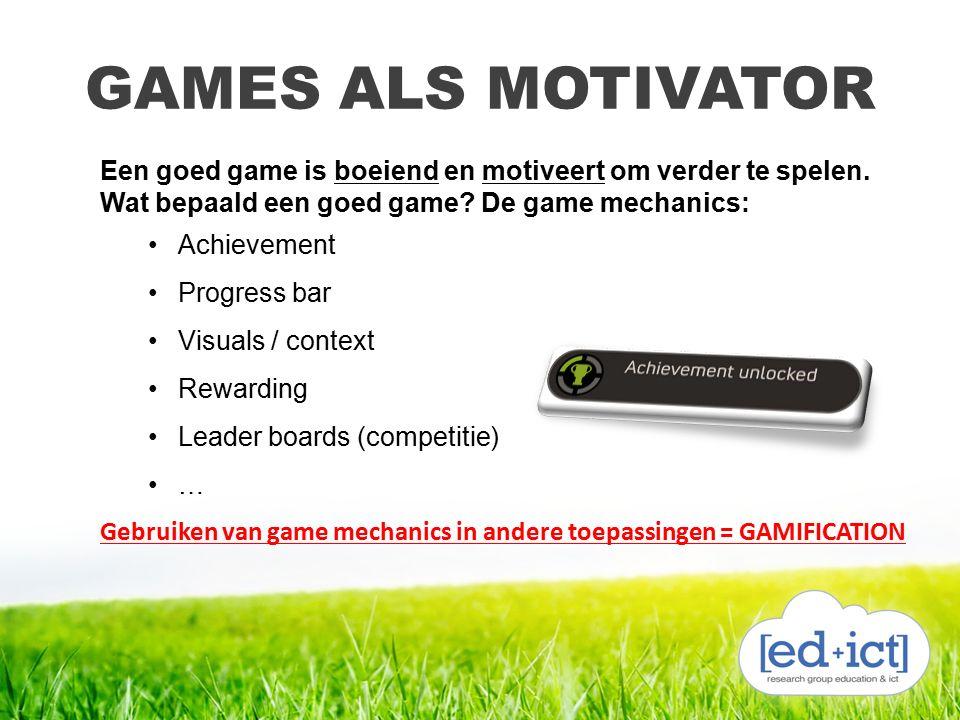 GAMES ALS MOTIVATOR Een goed game is boeiend en motiveert om verder te spelen. Wat bepaald een goed game? De game mechanics: Achievement Progress bar