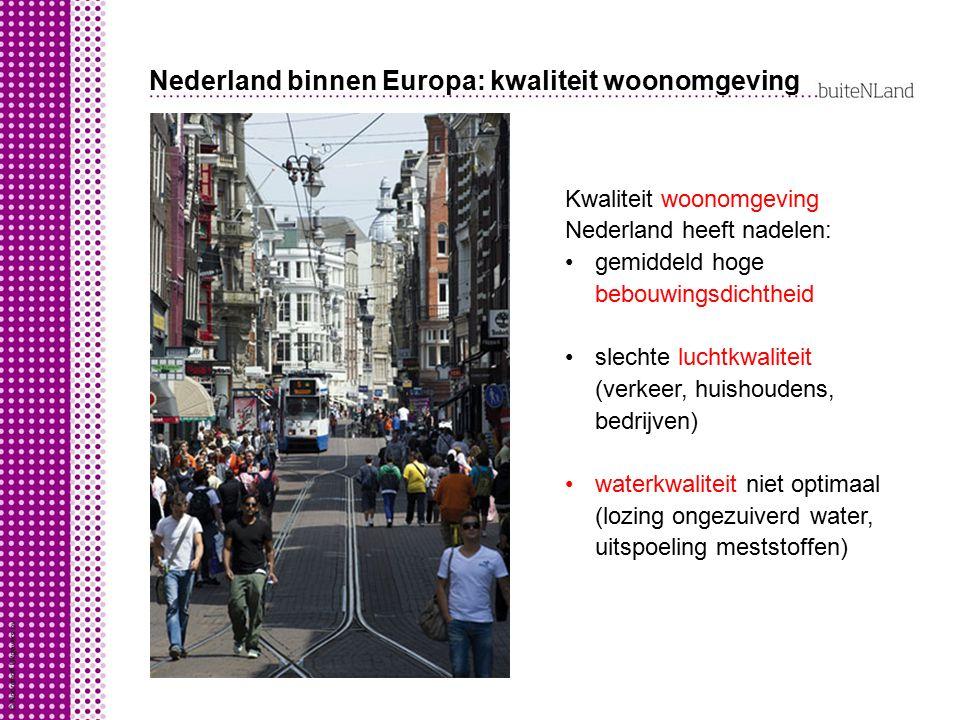 Nederland binnen Europa: kwaliteit woonomgeving Kwaliteit woonomgeving Nederland heeft nadelen: gemiddeld hoge bebouwingsdichtheid slechte luchtkwalit
