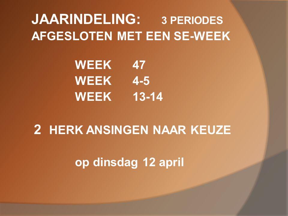 JAARINDELING: 3 PERIODES AFGESLOTEN MET EEN SE-WEEK WEEK 47 WEEK 4-5 WEEK 13-14 2 HERK ANSINGEN NAAR KEUZE op dinsdag 12 april