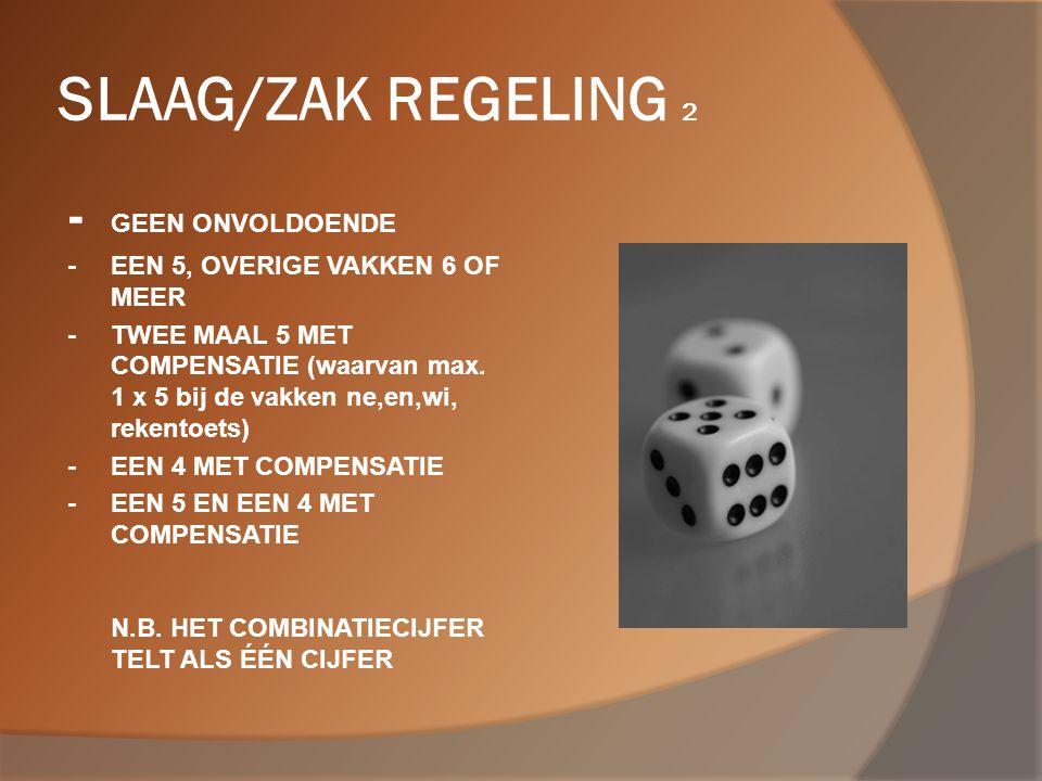 SLAAG/ZAK REGELING 2 - GEEN ONVOLDOENDE -EEN 5, OVERIGE VAKKEN 6 OF MEER -TWEE MAAL 5 MET COMPENSATIE (waarvan max. 1 x 5 bij de vakken ne,en,wi, reke