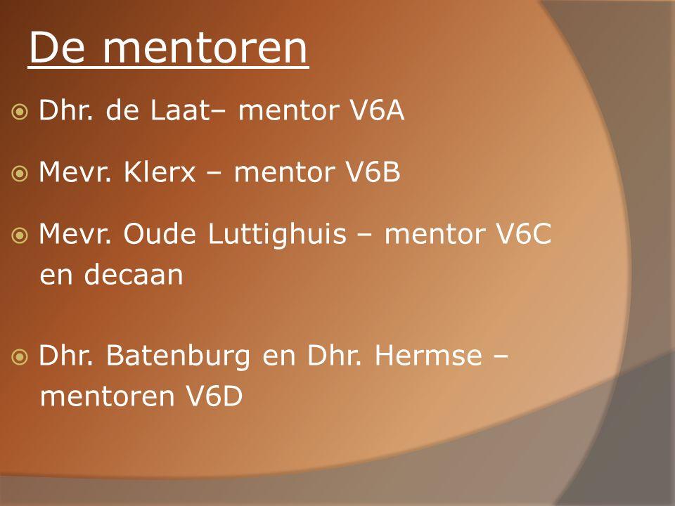 De mentoren  Dhr. de Laat– mentor V6A  Mevr. Klerx – mentor V6B  Mevr. Oude Luttighuis – mentor V6C en decaan  Dhr. Batenburg en Dhr. Hermse – men