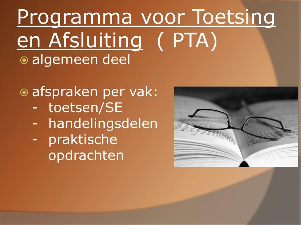 Programma voor Toetsing en Afsluiting ( PTA)  algemeen deel  afspraken per vak: -toetsen/SE -handelingsdelen -praktische opdrachten