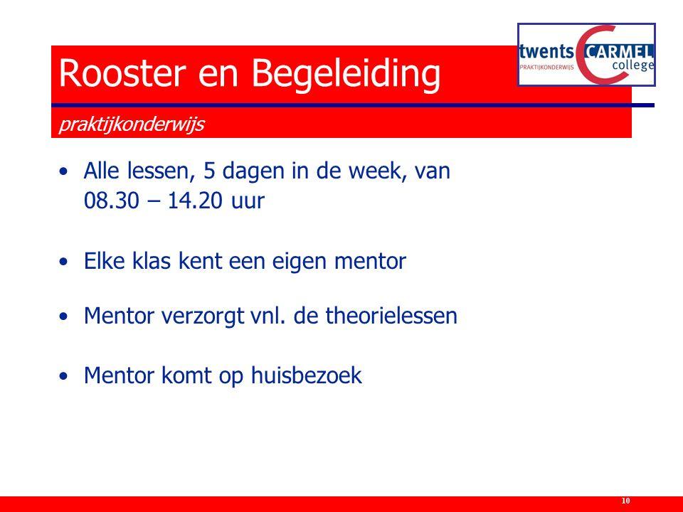 Alle lessen, 5 dagen in de week, van 08.30 – 14.20 uur Elke klas kent een eigen mentor Mentor verzorgt vnl. de theorielessen Mentor komt op huisbezoek