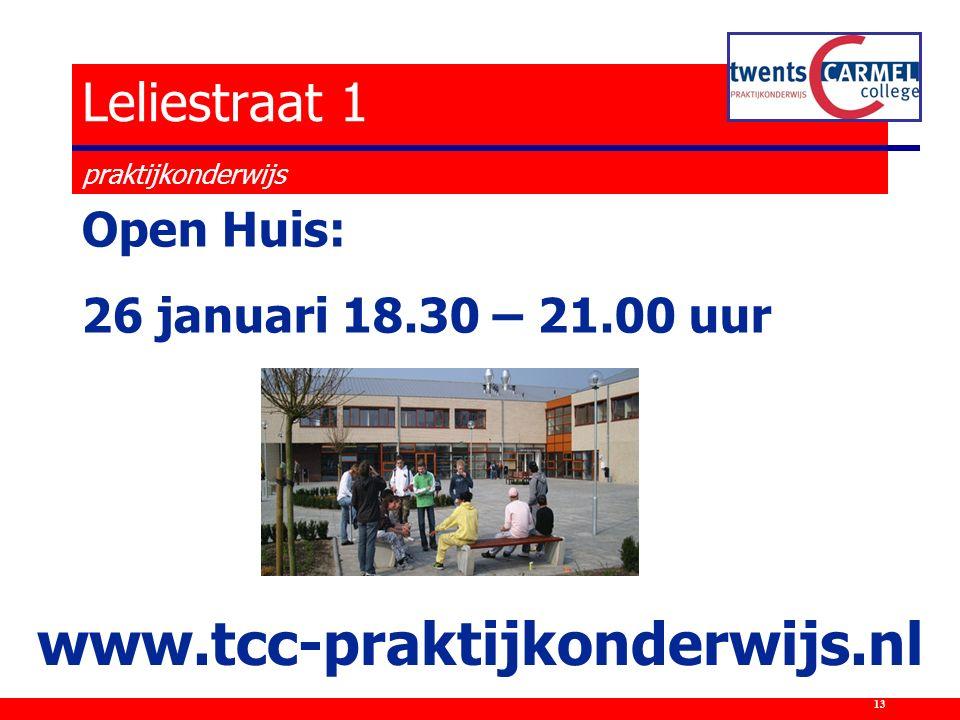 Open Huis: 26 januari 18.30 – 21.00 uur Leliestraat 1 praktijkonderwijs www.tcc-praktijkonderwijs.nl 13