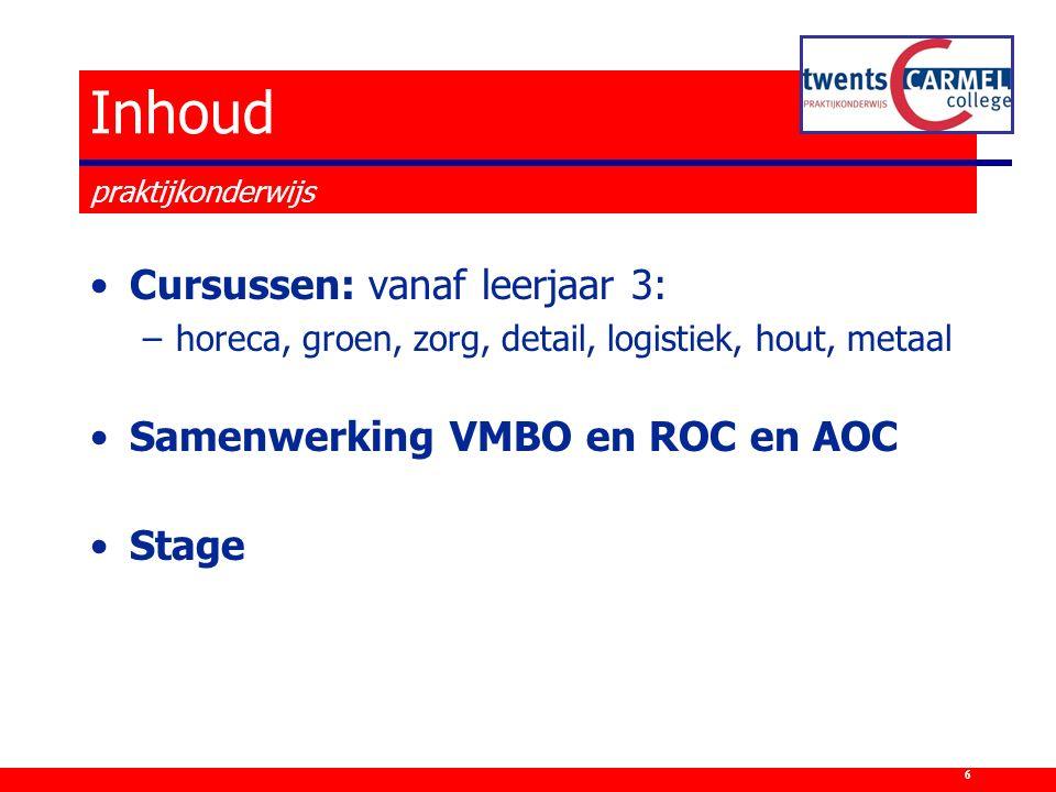Cursussen: vanaf leerjaar 3: –horeca, groen, zorg, detail, logistiek, hout, metaal Samenwerking VMBO en ROC en AOC Stage 6
