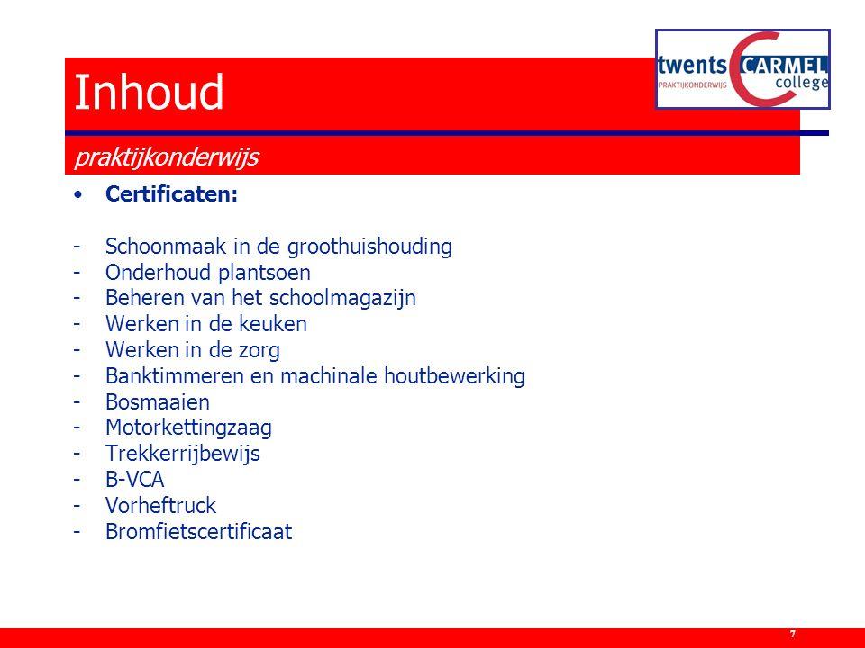 Inhoud praktijkonderwijs Certificaten: -Schoonmaak in de groothuishouding -Onderhoud plantsoen -Beheren van het schoolmagazijn -Werken in de keuken -W