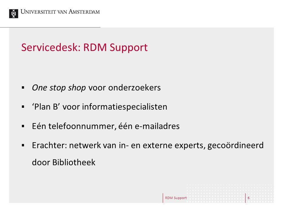 RDM Support6 Servicedesk: RDM Support  One stop shop voor onderzoekers  'Plan B' voor informatiespecialisten  Eén telefoonnummer, één e-mailadres  Erachter: netwerk van in- en externe experts, gecoördineerd door Bibliotheek