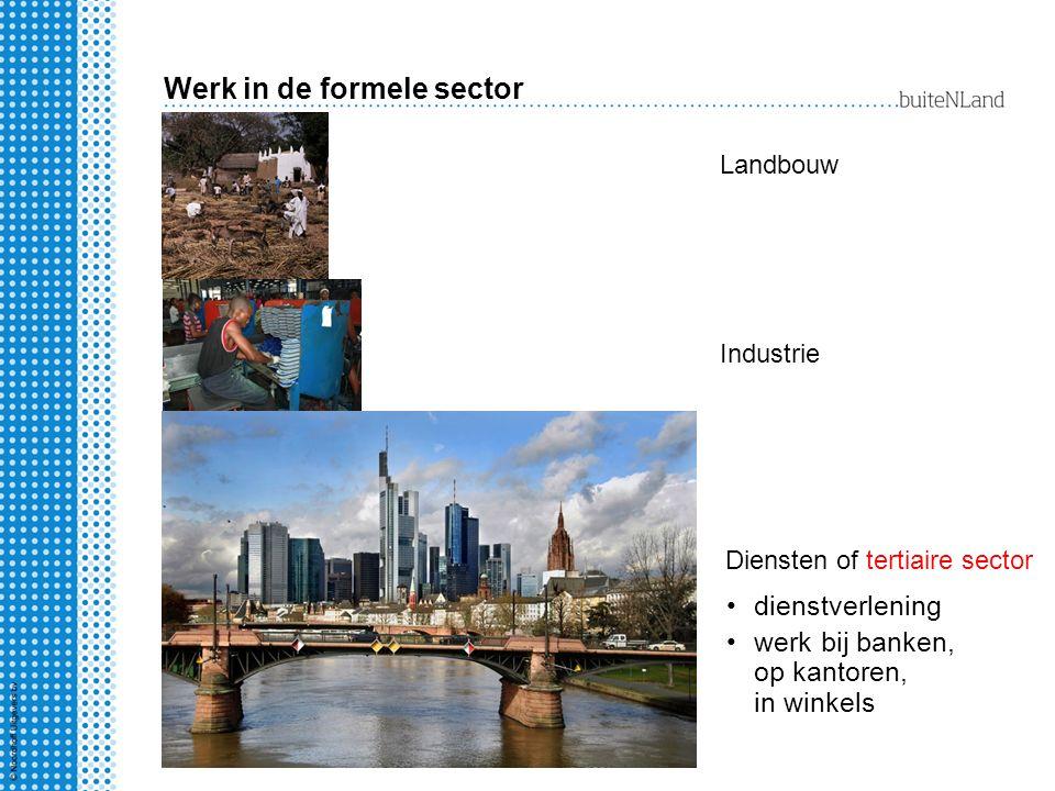 Landbouw Industrie dienstverlening werk bij banken, op kantoren, in winkels Diensten of tertiaire sector Werk in de formele sector