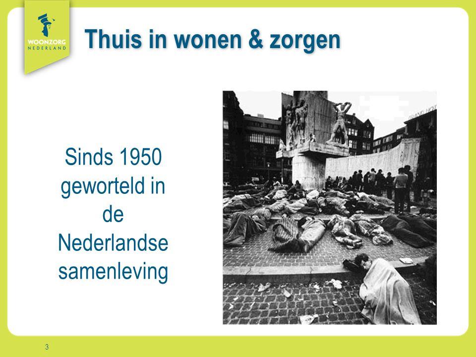 Woonzorg Zekerheid Samenzijn Rust Comfort Vrijheid Aanpak Thuis in wonen & zorgen 3 Sinds 1950 geworteld in de Nederlandse samenleving