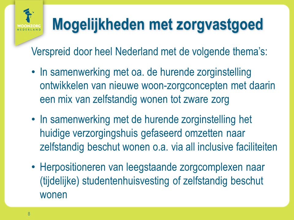 Woonzorg Zekerheid Samenzijn Rust Comfort Vrijheid Aanpak Mogelijkheden met zorgvastgoed Verspreid door heel Nederland met de volgende thema's: In samenwerking met oa.